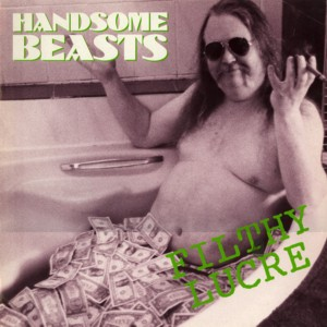 THE HANDSOME BEASTS - Filthy Lucre